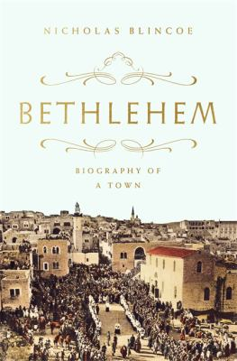 Bethlehem : biography of a town