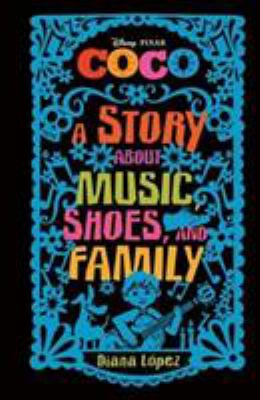 Coco : a story about music, shoes, and family / adapted by Diana López.