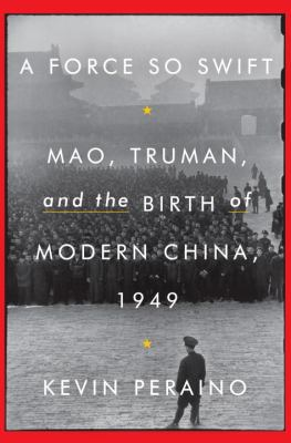 A force so swift : Mao, Truman, and the birth of modern China, 1949