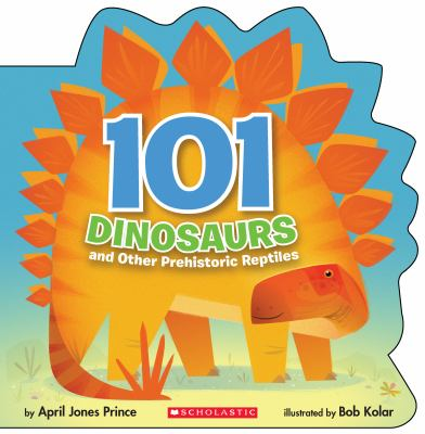 101 dinosaurs : and other prehistoric reptiles