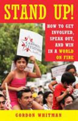 Stand up! : how to get involved, speak out, and win in a world on fire
