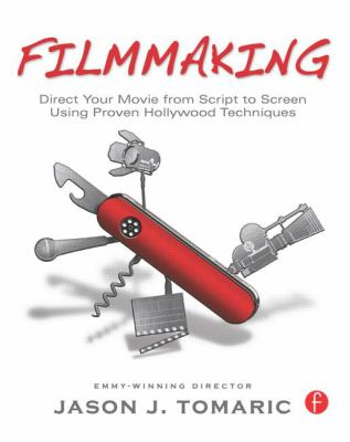 Filmmaking : direct your movie from script to screen using proven Hollywood techniques