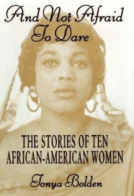 And not afraid to dare : the stories of ten African-American women