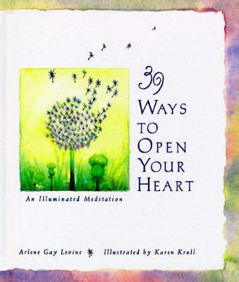 39 ways to open your heart : an illuminated meditation