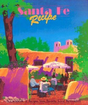 Santa Fe recipe : a cookbook of recipes from favorite local restaurants