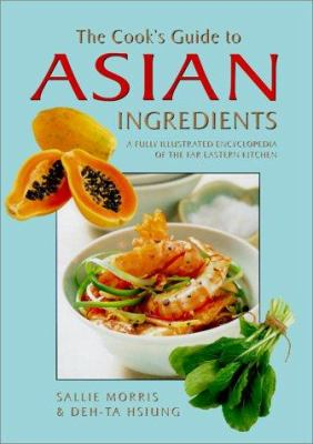 The cook's guide to Asian ingredients : a fully illustrated encyclopedia of the Far Eastern kitchen