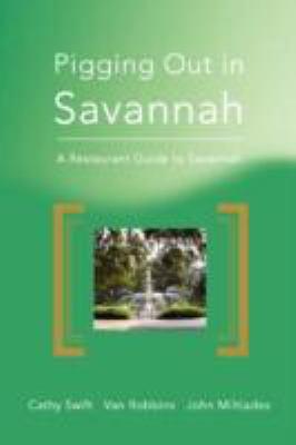 Pigging out in Savannah : a restaurant guide to Savannah