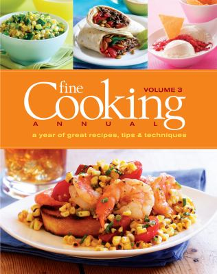 Fine cooking annual : a year of great recipes, tips, and techniques. Volume 3.