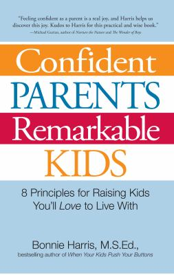 Confident parents, remarkable kids : 8 principles for raising kids you'll love to live with