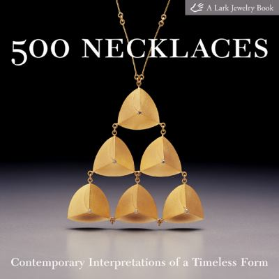 500 necklaces : contemporary interpretations of a timeless form