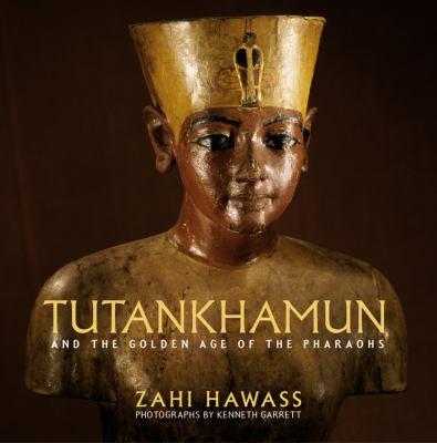 Tutankhamun and the golden age of the pharaohs : a souvenir book