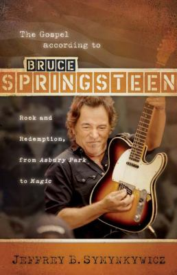 The gospel according to Bruce Springsteen : rock and redemption from Asbury Park to Magic