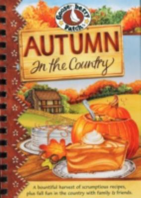 Autumn in the country : a bountiful harvest of scrumptious recipes, plus fall fun in the country with family & friends.