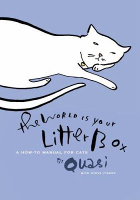 The world is your litter box : a how-to manual for cats