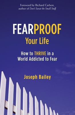Fearproof your life : how to thrive in a world addicted to fear