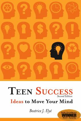 Teen success! : ideas to move your mind