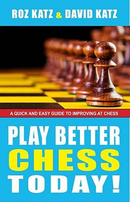Play better chess today! : a quick guide to improving your chess!