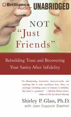 Not 'just friends' : rebuilding trust and recovering your sanity after infidelity