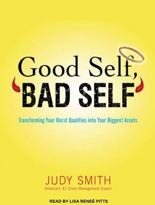 Good self, bad self : transforming your worst qualities into your biggest assets