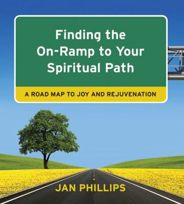 Finding the on-ramp to your spiritual path : a road map to joy and rejuvenation