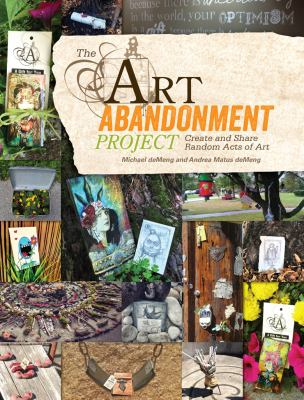 The art abandonment project : create and share random acts of art