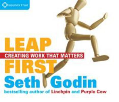 Leap first : [creating work that matters]