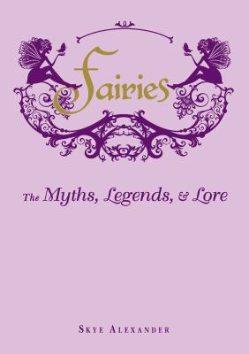 Fairies : the myths, legends, and lore