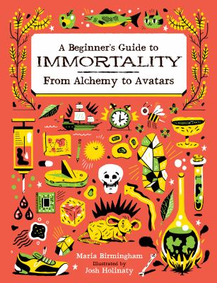 A beginner's guide to immortality : from alchemy to avatars