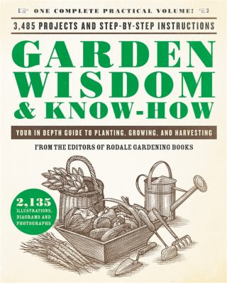 Garden wisdom & know-how : everything you need to know to plant, grow, and harvest