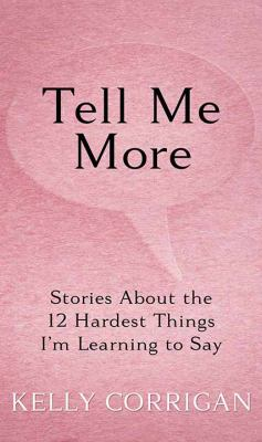 Tell me more : stories about the 12 hardest things I'm learning to say