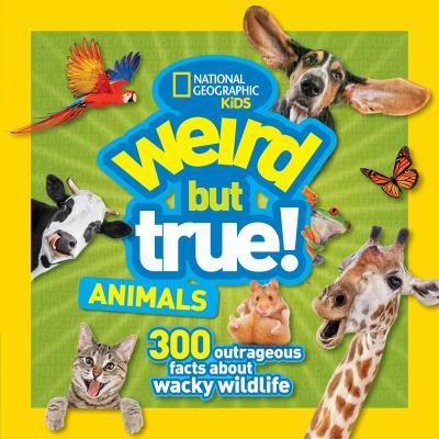 Weird but true animals : 300 outrageous facts about wacky wildlife