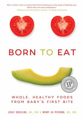 Born to eat : whole, healthy foods from baby's first bite