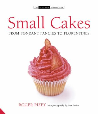 Small cakes : from fondant fancies to florentines