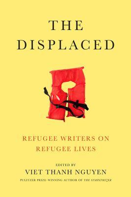 The displaced : refugee writers on refugee lives