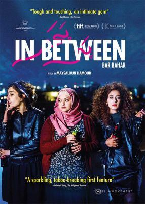 Bar bahar = In between / Film Movement ; Deux beaux garçon films ; in association with En compagnie des lamas ; produced by Shlomi Elkabetz ; a film by Maysaloun Hamoud ; written & directed by Maysaloun Hamoud ; executive producer, Aviv Giladi.