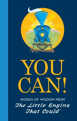 You can! : words of wisdom from The Little Engine That Could