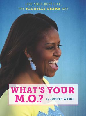 What's your M.O.? : live your best life, the Michelle Obama way