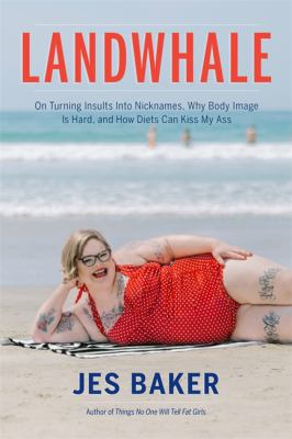 Landwhale : on turning insults into nicknames, why body image is hard, and how diets can kiss my ass