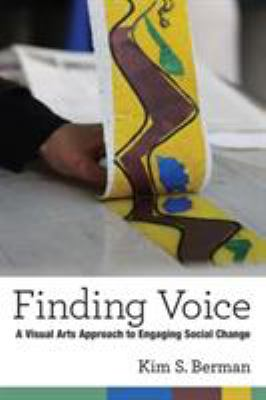 Finding voice : a visual arts approach to engaging social change