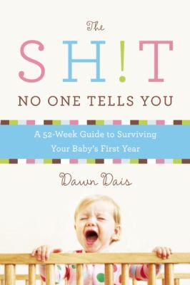 The sh!t no one tells you : a 52-week guide to surviving your baby's first year