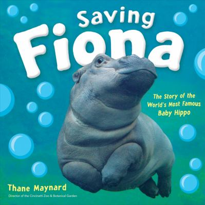Saving Fiona : the story of the world's most famous baby hippo