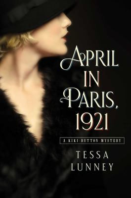 April in Paris, 1921 : a Kiki Button mystery / Tessa Lunney.