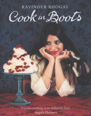Cook in boots : over 150 delectable recipes : greed has never been so fashionable