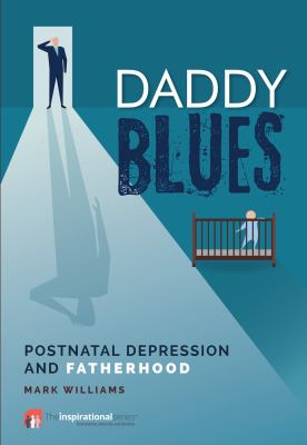 Daddy blues : postnatal depression and fatherhood