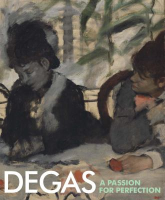 Degas : a passion for perfection