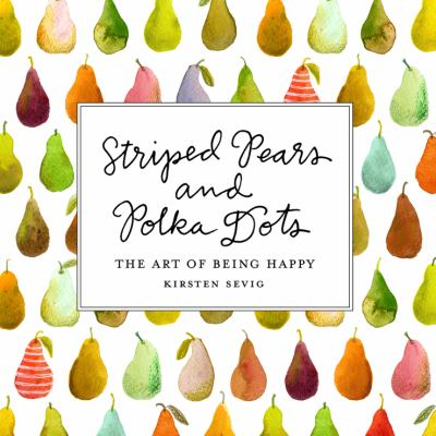 Striped pears and polka dots : the art of being happy