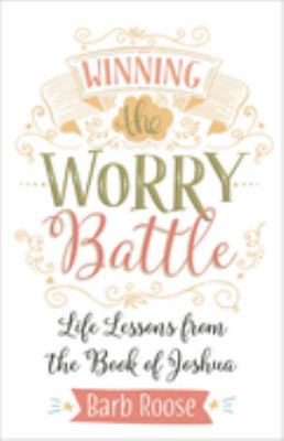 Winning the worry battle : life lessons from the Book of Joshua