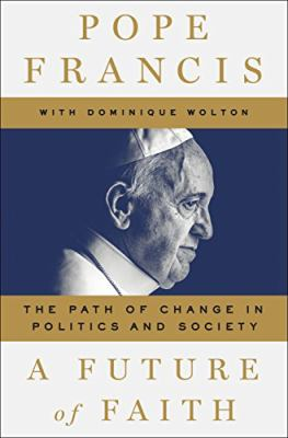 A future of faith : the path of change in politics and society