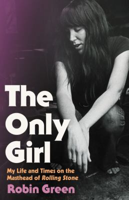 The only girl : my life and times on the masthead of Rolling Stone