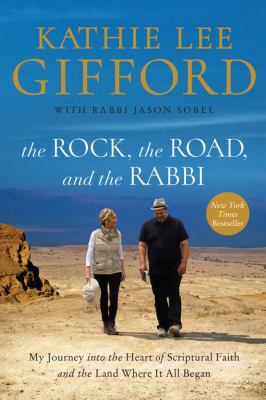 The rock, the road, and the rabbi : my journey into the heart of scriptural faith and the land where it all began